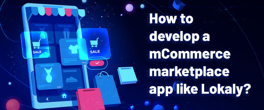 How to develop a mCommerce marketplace app like Lokaly