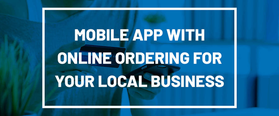 Mobile App with Online Ordering for Your Local Business
