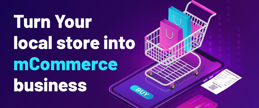 Turn your local store into mCommerce business